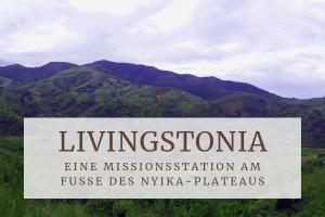 Livingstonia - Eine Missionsstation am Fuße des Nyika-Plateaus, Malawi